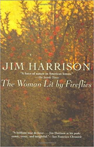 The Woman Lit by Fireflies by Jim Harrison
